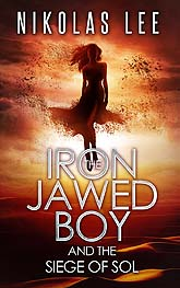 The Iron Jawed Boy and the Siege of Sol
